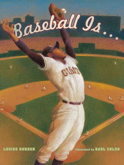Baseball Is... by Louise Borden. Illustrated by Raúl Colón book cover