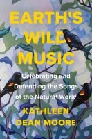 Earth's Wild Music: Celebrating and defending the songs of the natural world - Kathleen Dean Moore