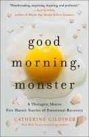 Good Morning Monster: A therapist shares five heroic stories of emotional recovery - Catherine Gildiner