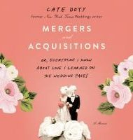 Mergers and Acquisitions: Or, everything I know about Love I learned on the wedding pages - Cate Doty